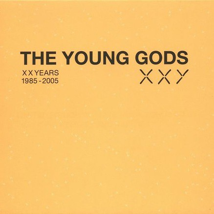 THE YOUNG GODS – XX Years 1985-2005