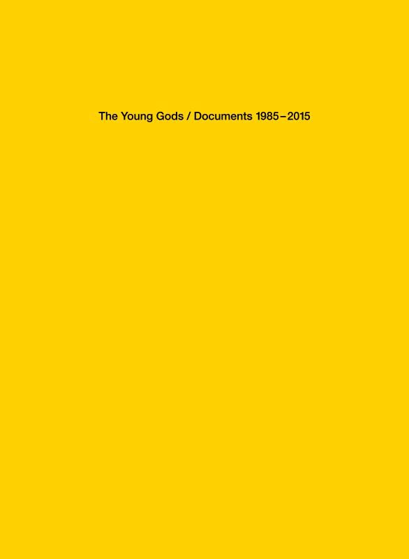 THE YOUNG GODS – Documents 1985-2015
